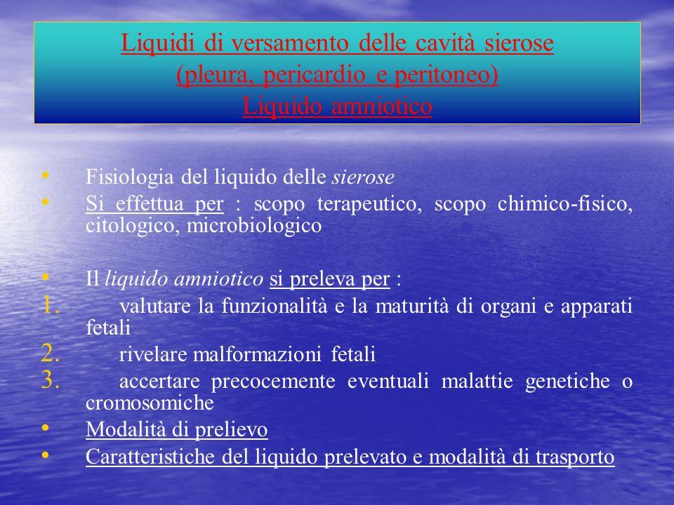 Liquidi di versamento delle cavità sierose (pleura, pericardio e peritoneo) Liquido amniotico Fisiologia del liquido delle sierose Si effettua per : s