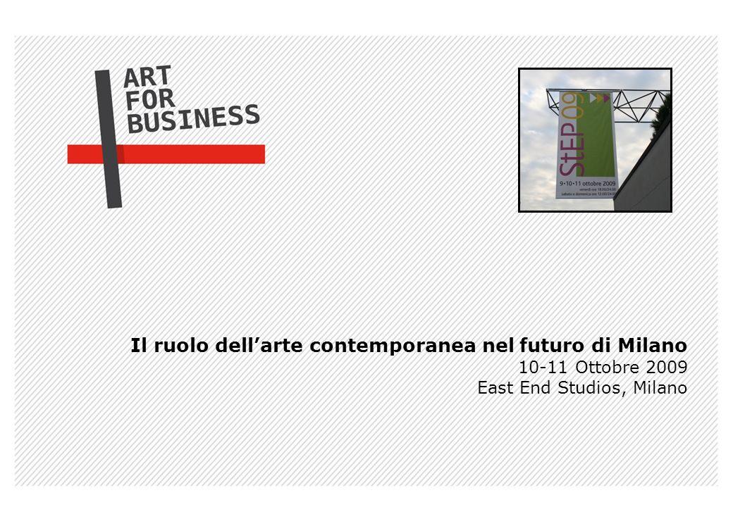 Il ruolo dellarte contemporanea nel futuro di Milano 10-11 Ottobre 2009 East End Studios, Milano