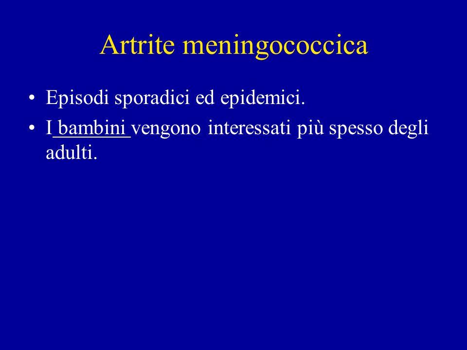 Artrite meningococcica Episodi sporadici ed epidemici.