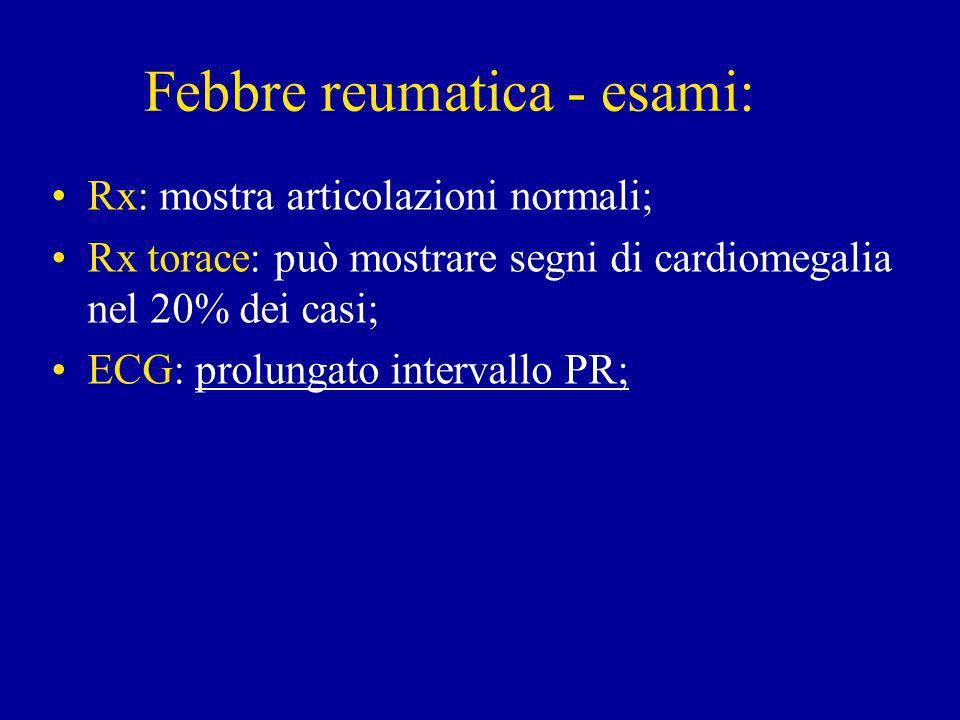 Febbre reumatica - esami: Rx: mostra articolazioni normali; Rx torace: può mostrare segni di cardiomegalia nel 20% dei casi; ECG: prolungato intervallo PR;
