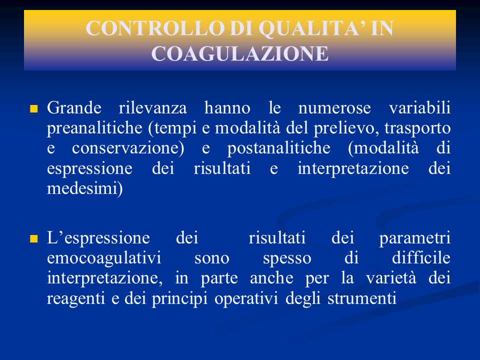 CONTROLLO DI QUALITA IN COAGULAZIONE Grande rilevanza hanno le numerose variabili preanalitiche (tempi e modalità del prelievo, trasporto e conservazi