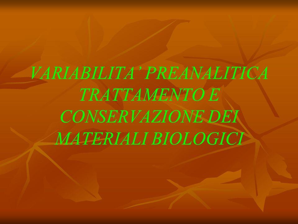 VARIABILITA PREANALITICA TRATTAMENTO E CONSERVAZIONE DEI MATERIALI BIOLOGICI