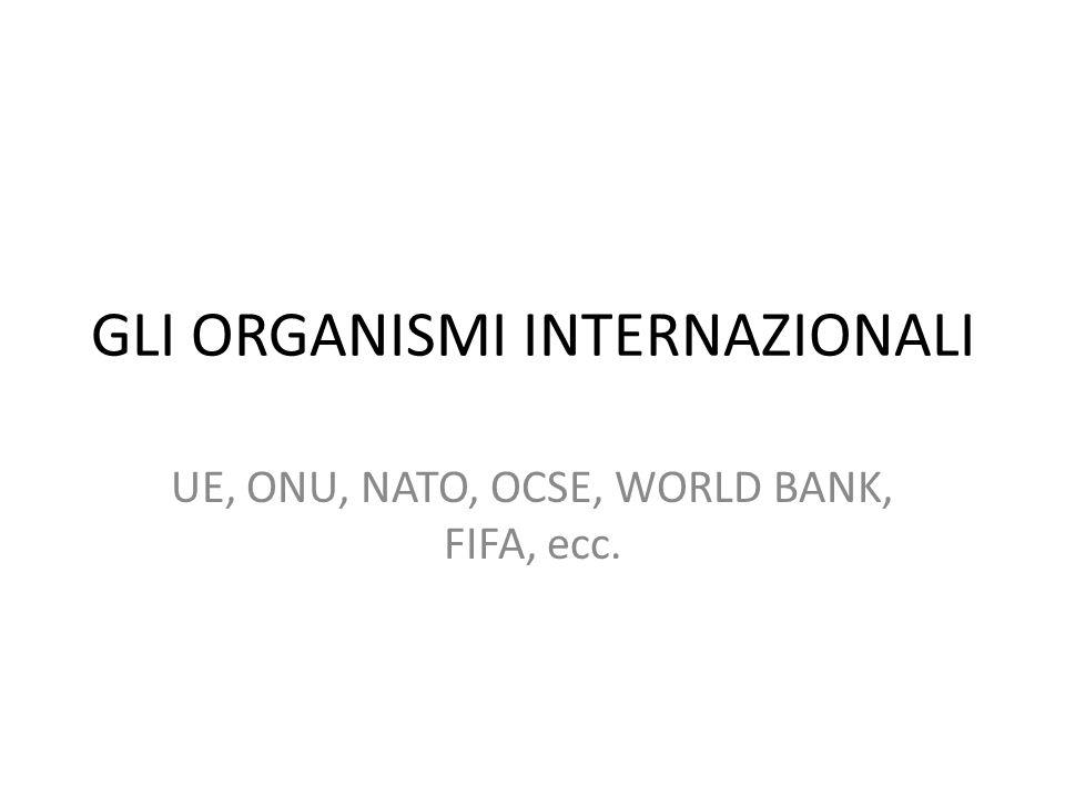 Cosa sono Le organizzazioni internazionali esistono con diversi obiettivi: incrementare le relazioni internazionali, promuovere l istruzione, le cure sanitarie, lo sviluppo economico, la protezione dell ambiente, i diritti umani, gli sforzi umanitari, i contatti interculturali e la soluzione dei conflitti.