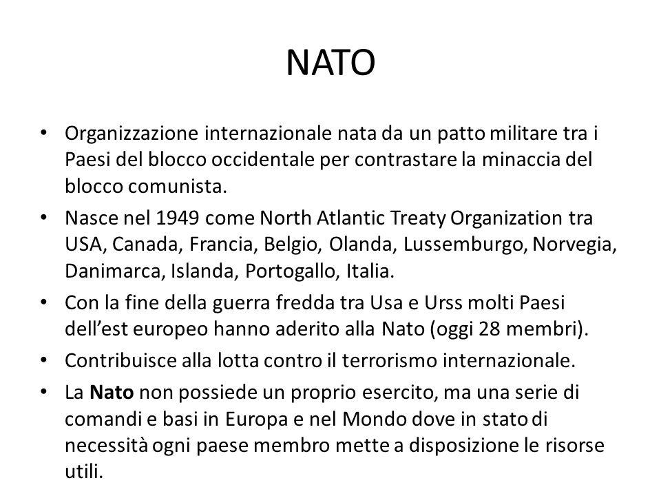 NATO Organizzazione internazionale nata da un patto militare tra i Paesi del blocco occidentale per contrastare la minaccia del blocco comunista. Nasc