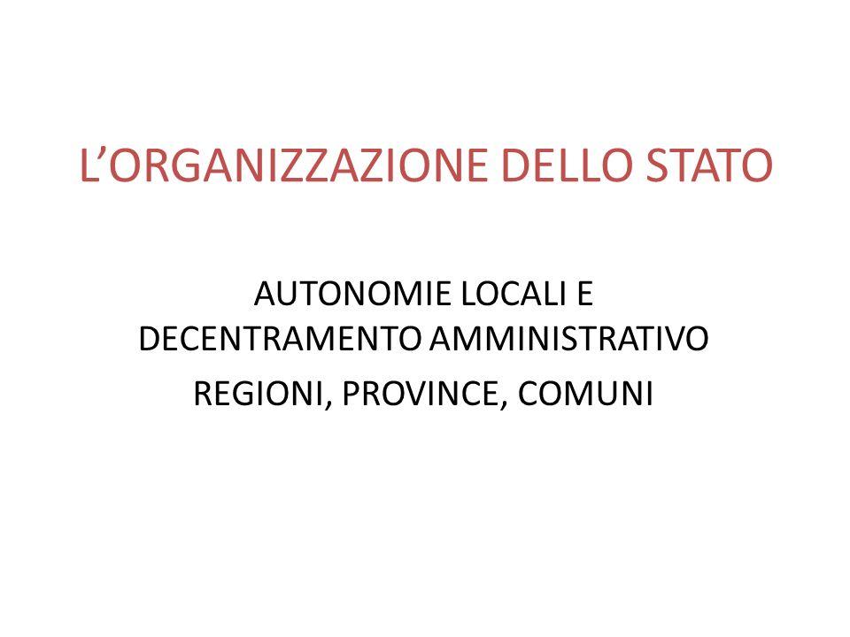 LORGANIZZAZIONE DELLO STATO AUTONOMIE LOCALI E DECENTRAMENTO AMMINISTRATIVO REGIONI, PROVINCE, COMUNI