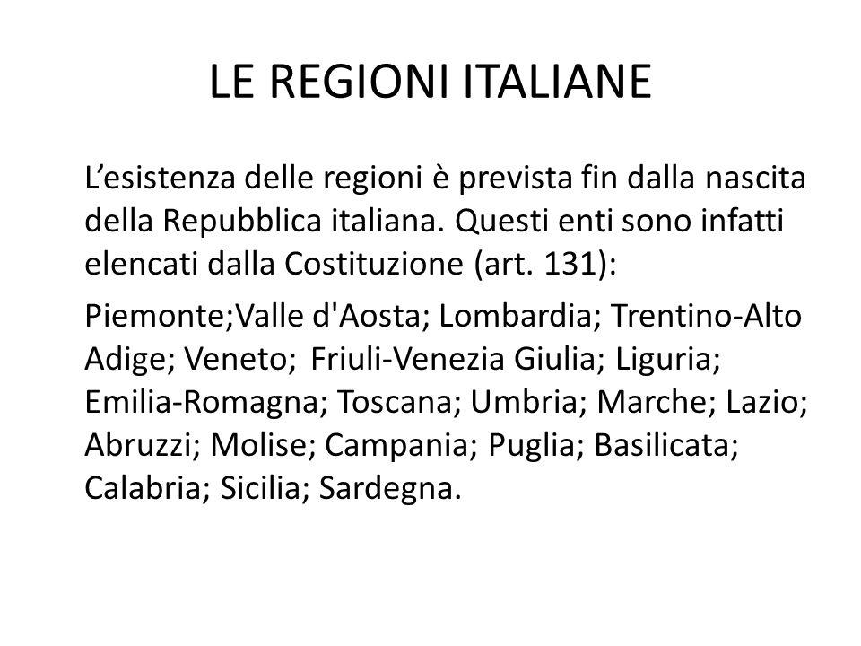 LE REGIONI ITALIANE Lesistenza delle regioni è prevista fin dalla nascita della Repubblica italiana.