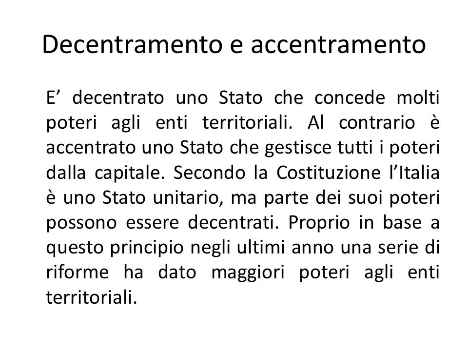 Decentramento e accentramento E decentrato uno Stato che concede molti poteri agli enti territoriali.