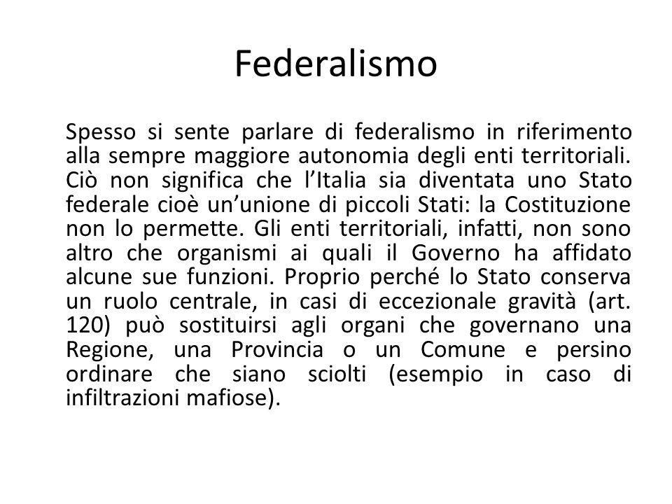 Federalismo Spesso si sente parlare di federalismo in riferimento alla sempre maggiore autonomia degli enti territoriali.