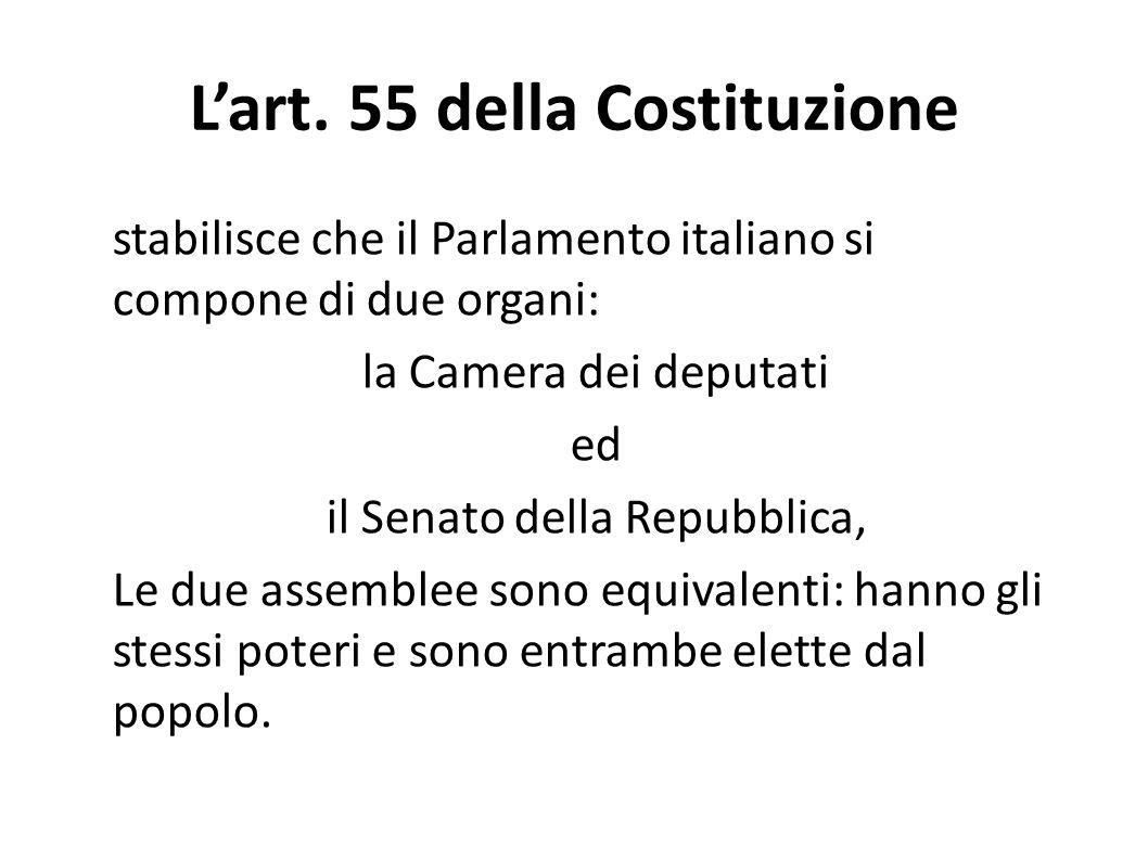 Lart. 55 della Costituzione stabilisce che il Parlamento italiano si compone di due organi: la Camera dei deputati ed il Senato della Repubblica, Le d