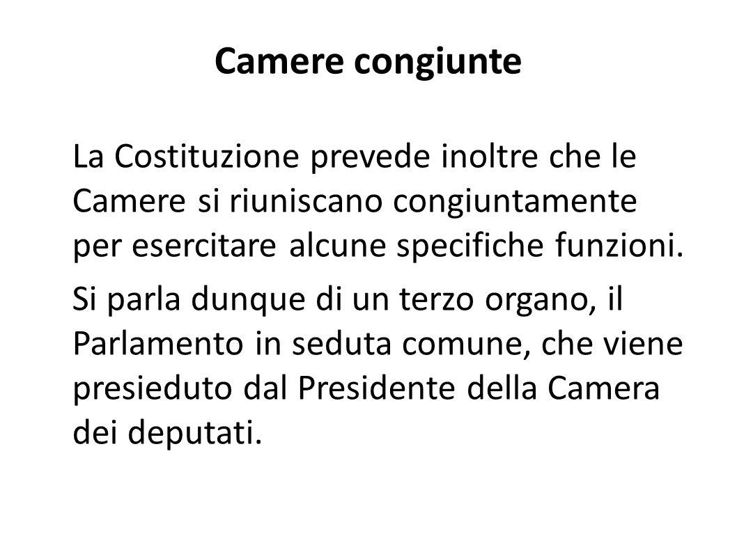 Camere congiunte La Costituzione prevede inoltre che le Camere si riuniscano congiuntamente per esercitare alcune specifiche funzioni. Si parla dunque