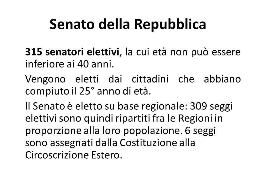 Senato della Repubblica 315 senatori elettivi, la cui età non può essere inferiore ai 40 anni. Vengono eletti dai cittadini che abbiano compiuto il 25