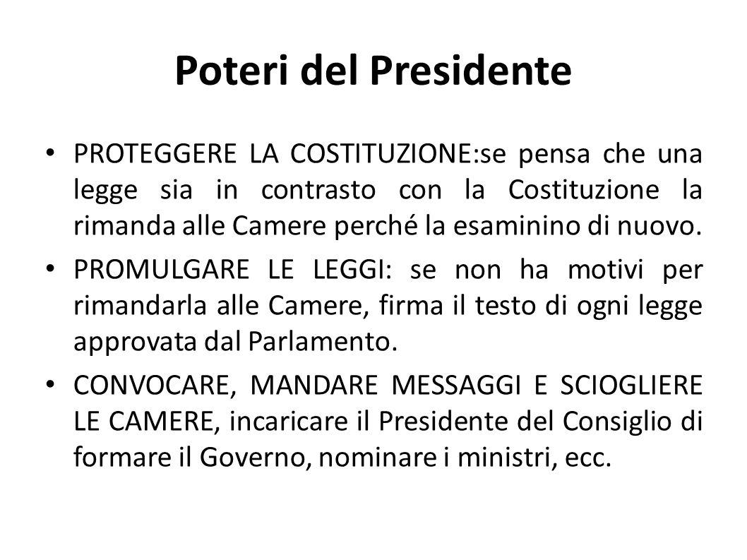 Poteri del Presidente PROTEGGERE LA COSTITUZIONE:se pensa che una legge sia in contrasto con la Costituzione la rimanda alle Camere perché la esaminin