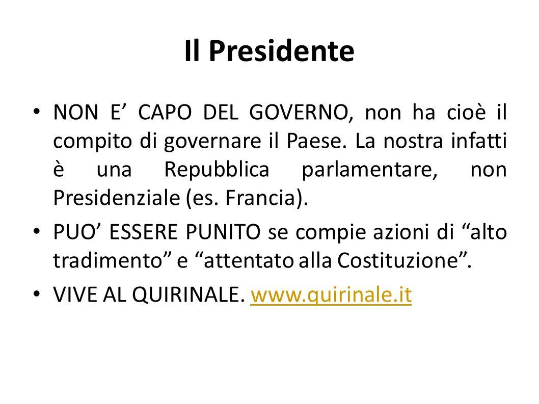 Il Presidente NON E CAPO DEL GOVERNO, non ha cioè il compito di governare il Paese. La nostra infatti è una Repubblica parlamentare, non Presidenziale