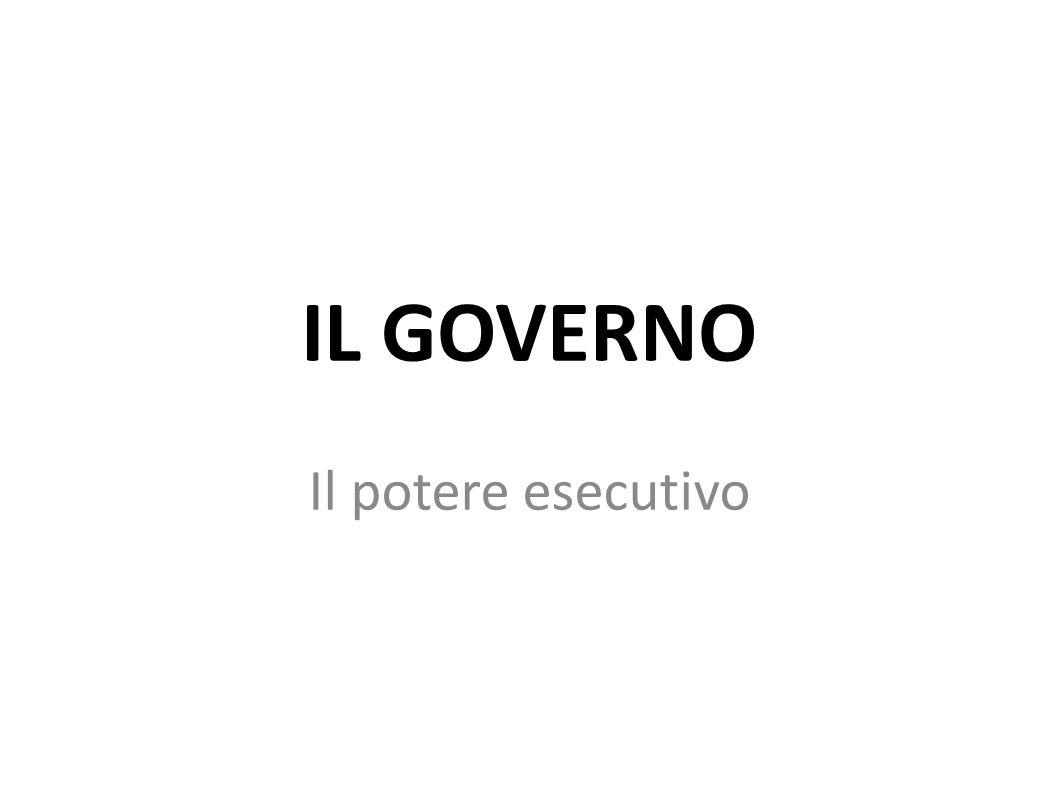 IL GOVERNO Il potere esecutivo