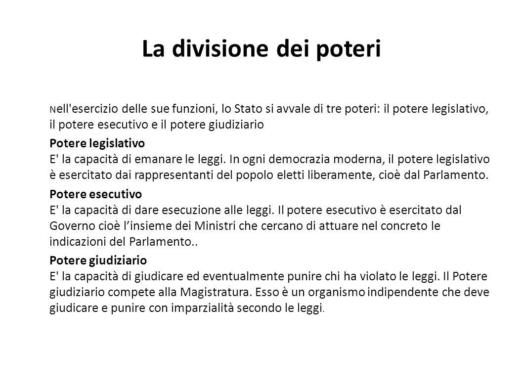 La divisione dei poteri N ell'esercizio delle sue funzioni, lo Stato si avvale di tre poteri: il potere legislativo, il potere esecutivo e il potere g