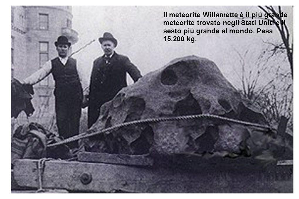 Il meteorite Willamette è il più grande meteorite trovato negli Stati Uniti e il sesto più grande al mondo. Pesa 15.200 kg.