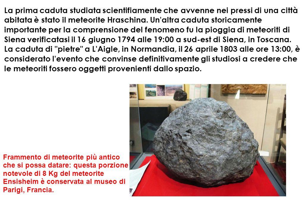 La prima caduta studiata scientifiamente che avvenne nei pressi di una città abitata è stato il meteorite Hraschina. Un'altra caduta storicamente impo