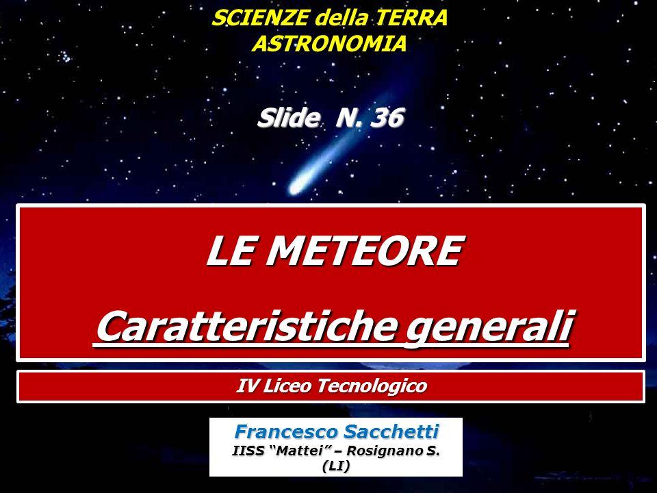 LE METEORE Caratteristiche generali Francesco Sacchetti IISS Mattei – Rosignano S.