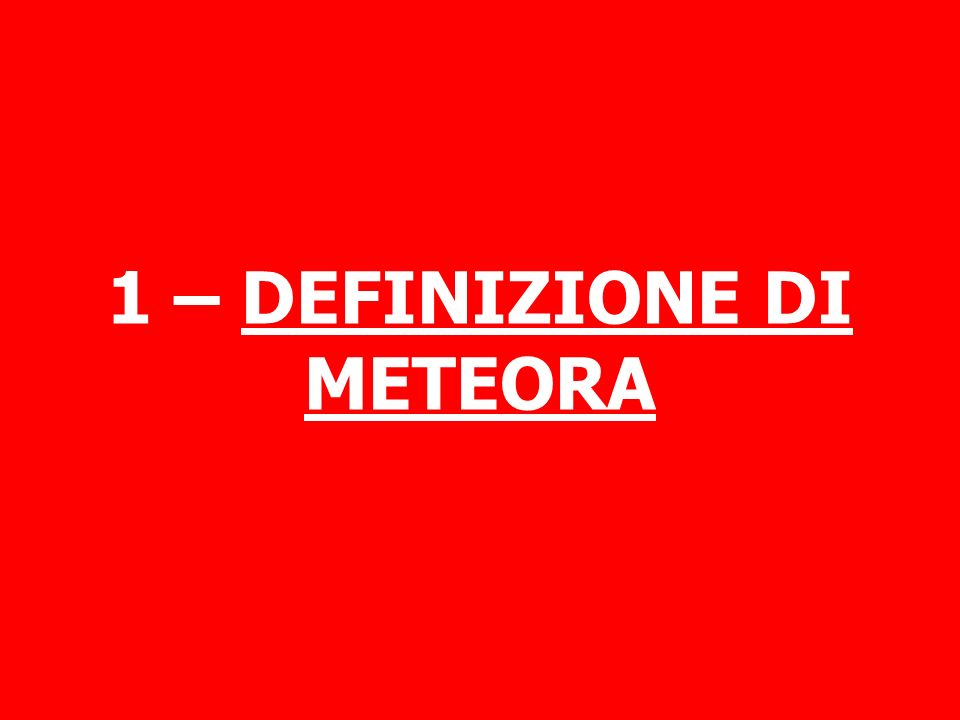 1 – DEFINIZIONE DI METEORA