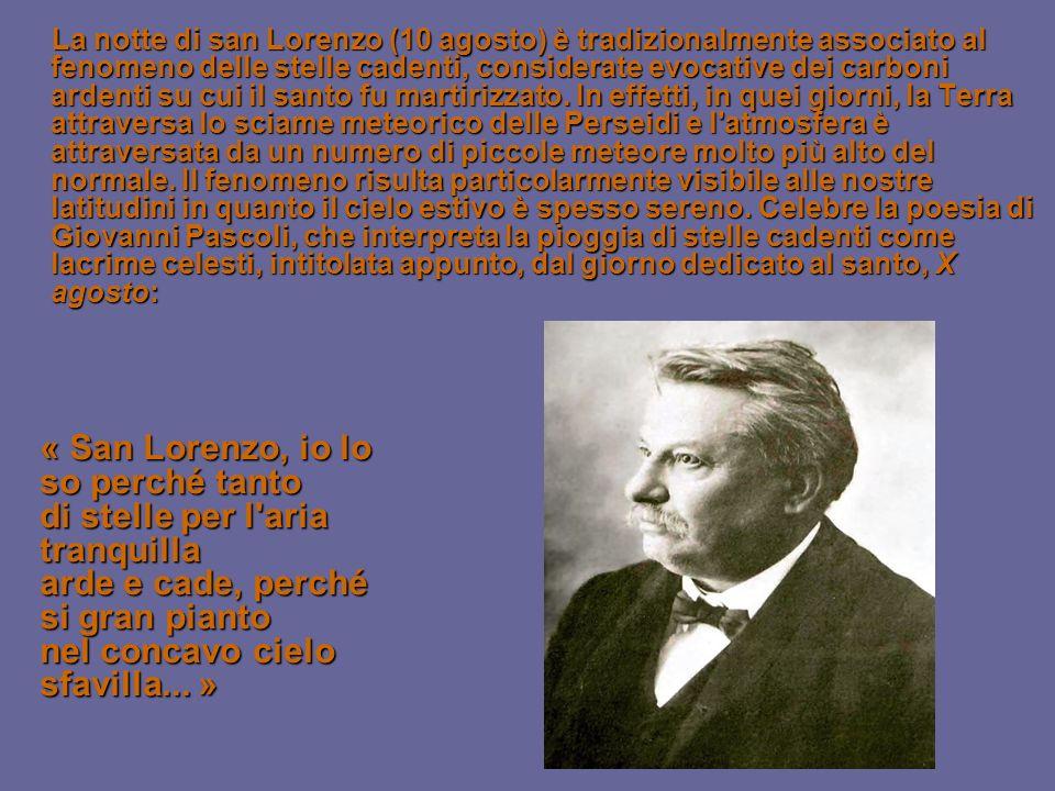 La notte di san Lorenzo (10 agosto) è tradizionalmente associato al fenomeno delle stelle cadenti, considerate evocative dei carboni ardenti su cui il santo fu martirizzato.