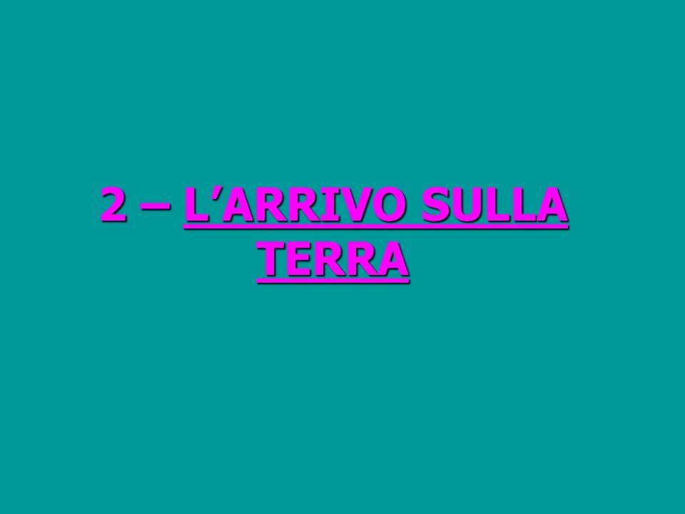 2 – LARRIVO SULLA TERRA
