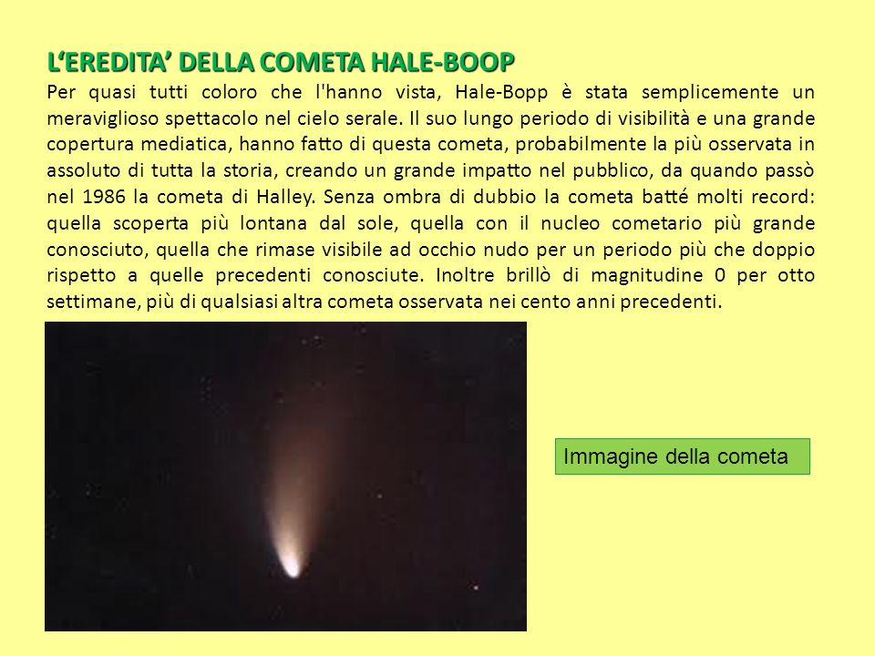 LEREDITA DELLA COMETA HALE-BOOP Per quasi tutti coloro che l'hanno vista, Hale-Bopp è stata semplicemente un meraviglioso spettacolo nel cielo serale.