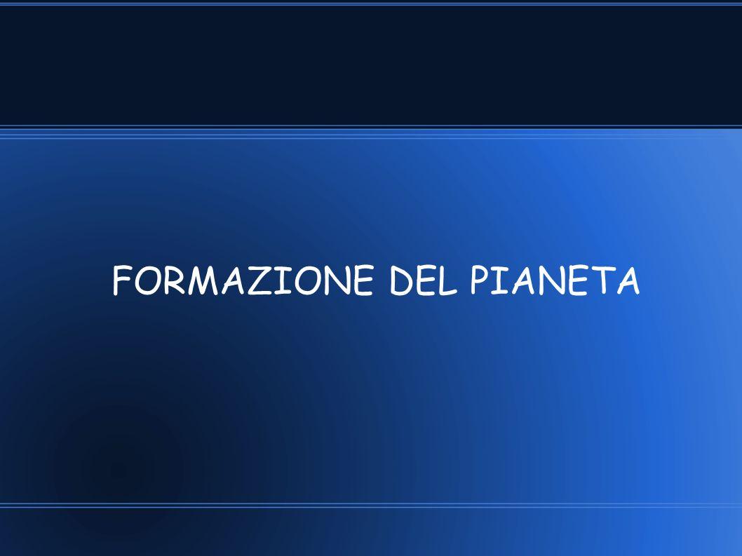 FORMAZIONE DEL PIANETA
