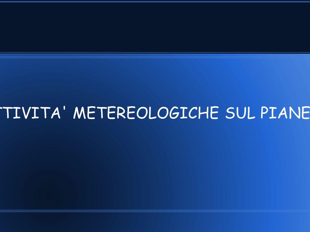 ATTIVITA' METEREOLOGICHE SUL PIANETA