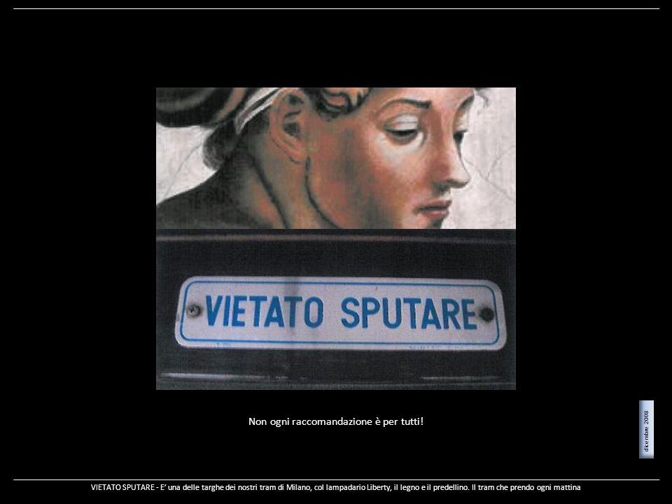 Non ogni raccomandazione è per tutti! VIETATO SPUTARE - E una delle targhe dei nostri tram di Milano, col lampadario Liberty, il legno e il predellino