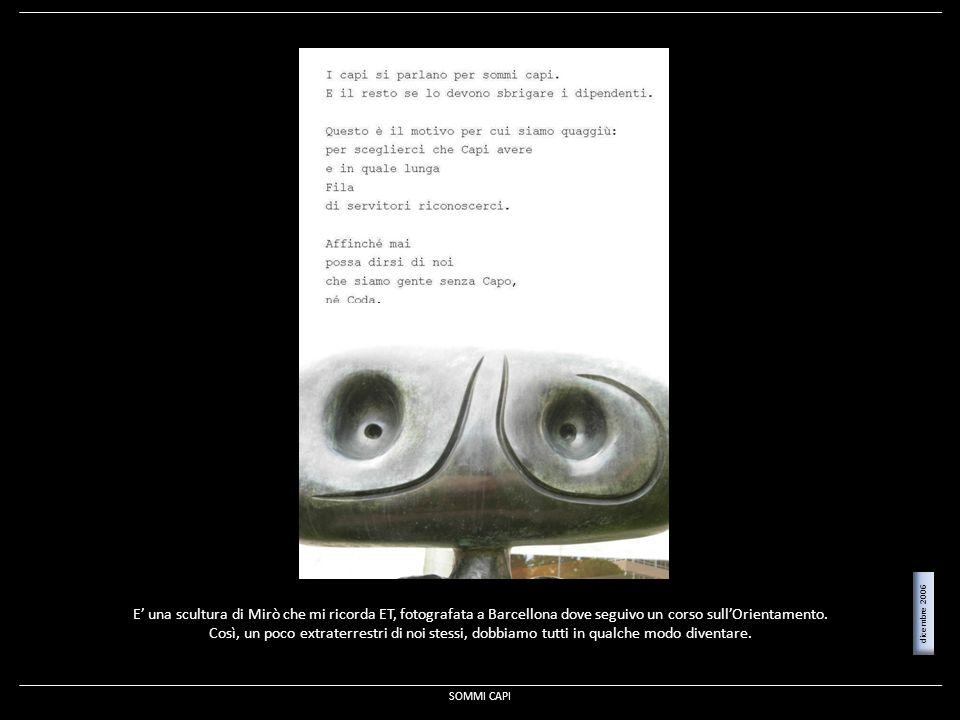 E una scultura di Mirò che mi ricorda ET, fotografata a Barcellona dove seguivo un corso sullOrientamento. Così, un poco extraterrestri di noi stessi,