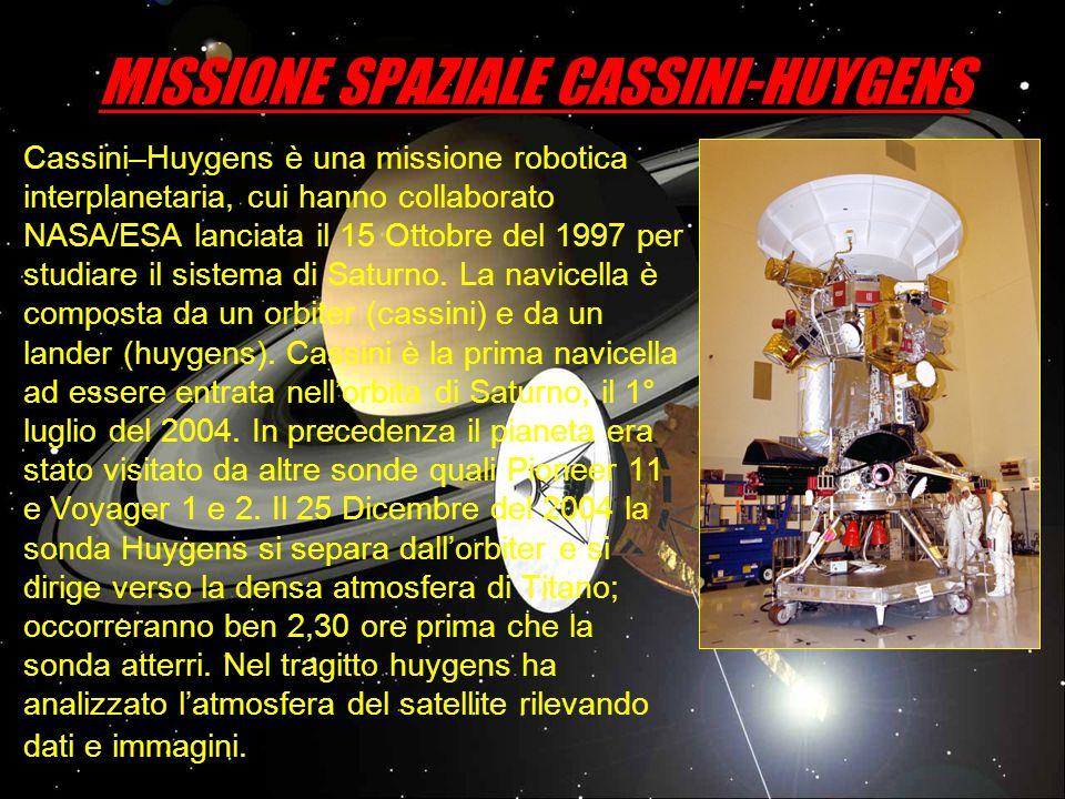 MISSIONE SPAZIALE CASSINI-HUYGENS Cassini–Huygens è una missione robotica interplanetaria, cui hanno collaborato NASA/ESA lanciata il 15 Ottobre del 1