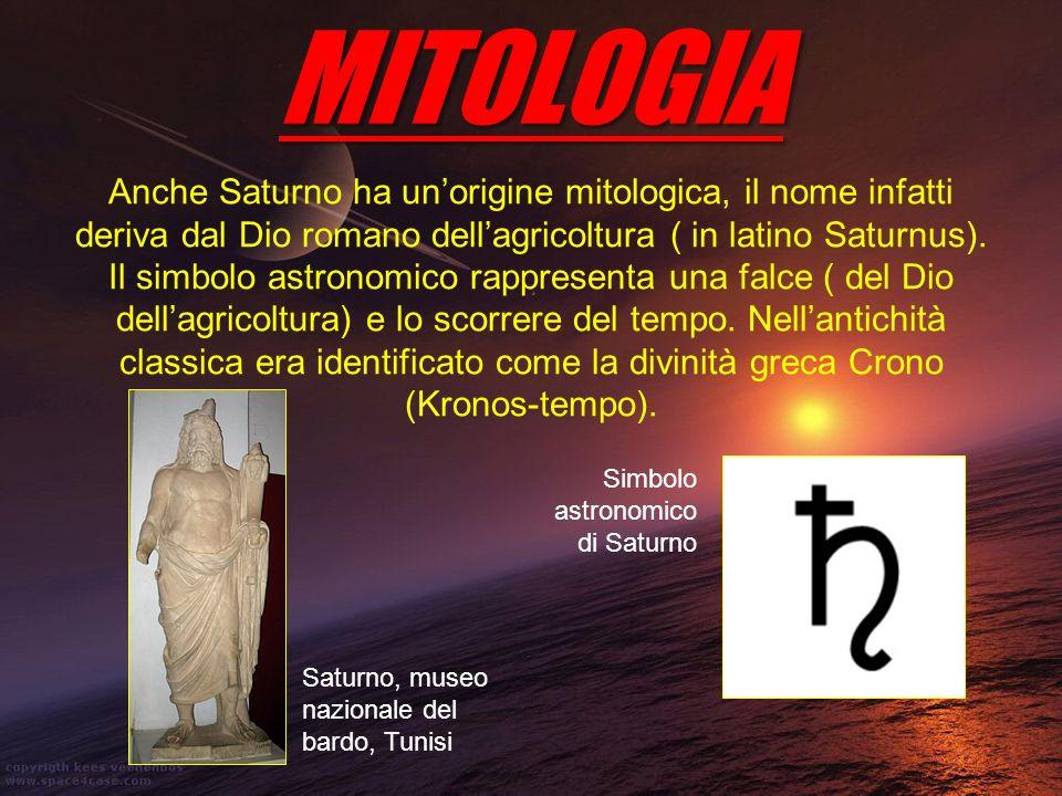 MITOLOGIA Anche Saturno ha unorigine mitologica, il nome infatti deriva dal Dio romano dellagricoltura ( in latino Saturnus). Il simbolo astronomico r