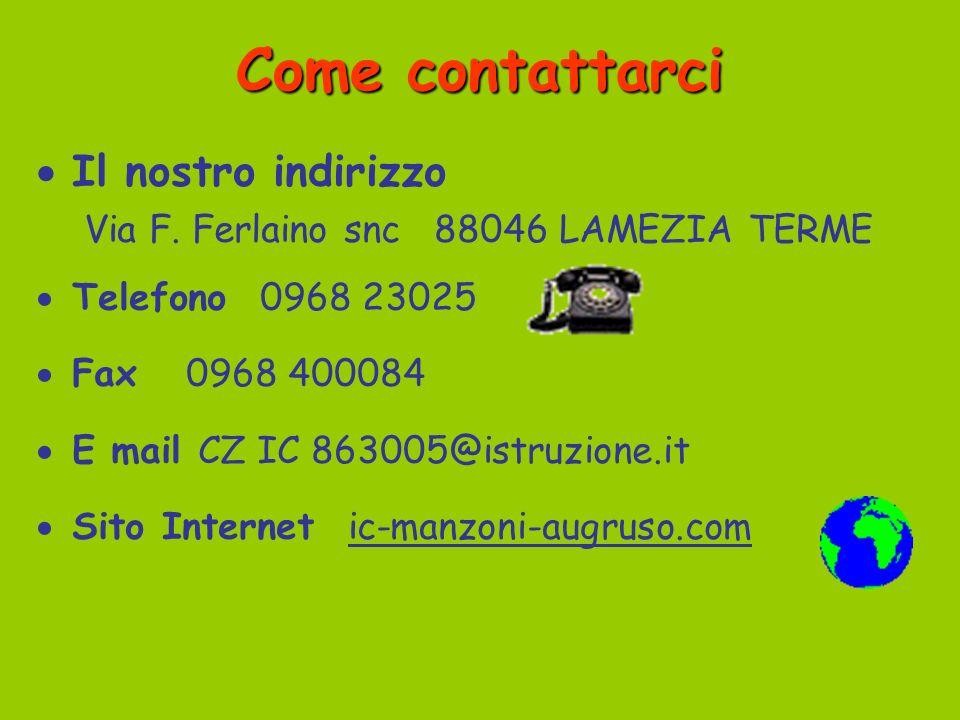 Come contattarci Il nostro indirizzo Via F. Ferlaino snc 88046 LAMEZIA TERME Telefono 0968 23025 Fax 0968 400084 E mail CZ IC 863005@istruzione.it Sit