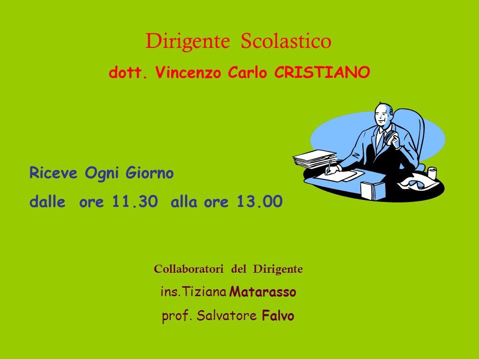 Dirigente Scolastico dott. Vincenzo Carlo CRISTIANO Riceve Ogni Giorno dalle ore 11.30 alla ore 13.00 Collaboratori del Dirigente ins.Tiziana Matarass