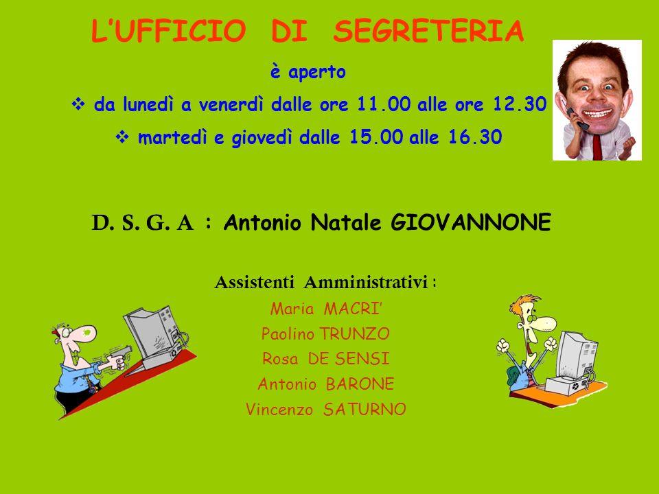 LUFFICIO DI SEGRETERIA è aperto da lunedì a venerdì dalle ore 11.00 alle ore 12.30 martedì e giovedì dalle 15.00 alle 16.30 D. S. G. A : Antonio Natal
