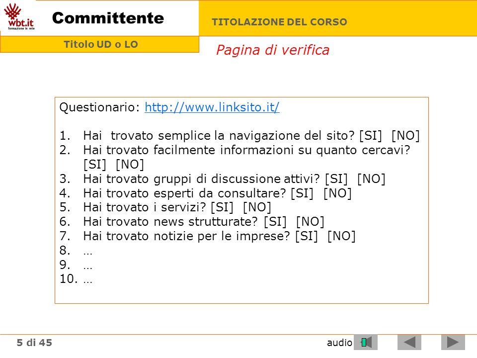 TITOLAZIONE DEL CORSO 5 di 45 Titolo UD o LO audio Committente Questionario: http://www.linksito.it/http://www.linksito.it/ 1.Hai trovato semplice la navigazione del sito.