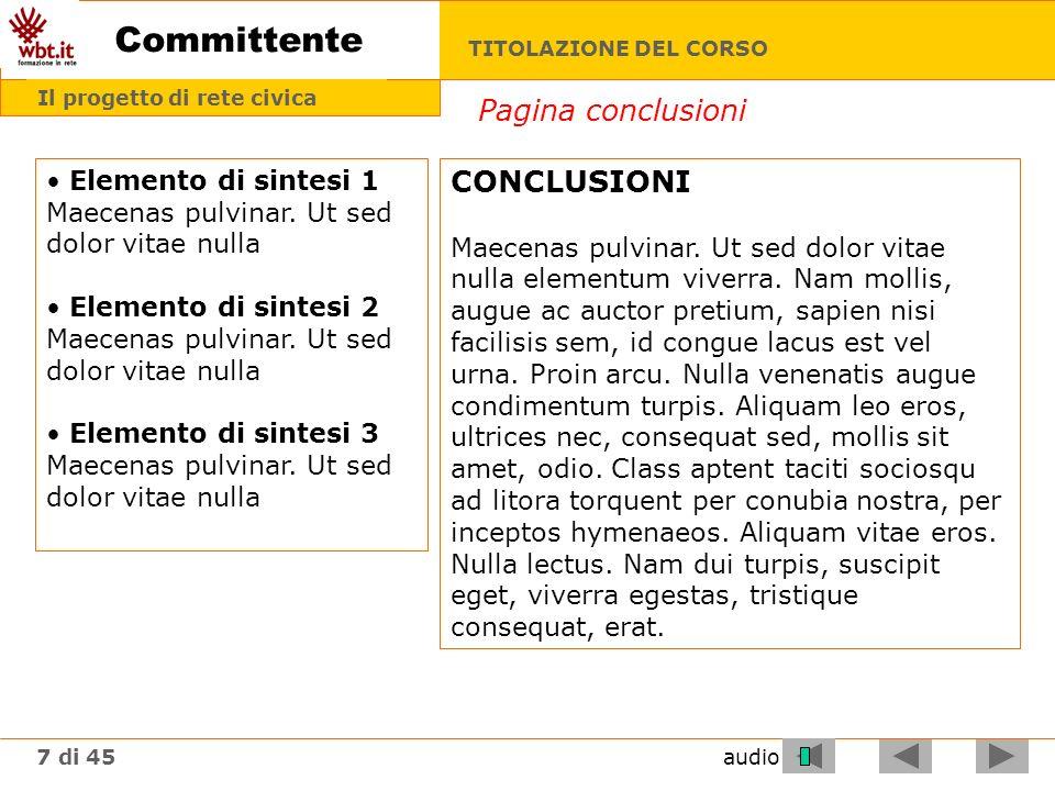 TITOLAZIONE DEL CORSO 7 di 45 Titolo UD o LO audio Committente Il progetto di rete civica CONCLUSIONI Maecenas pulvinar.