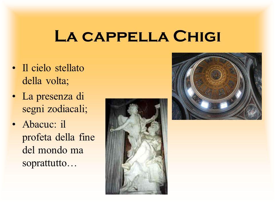 La cappella Chigi Il cielo stellato della volta; La presenza di segni zodiacali; Abacuc: il profeta della fine del mondo ma soprattutto…