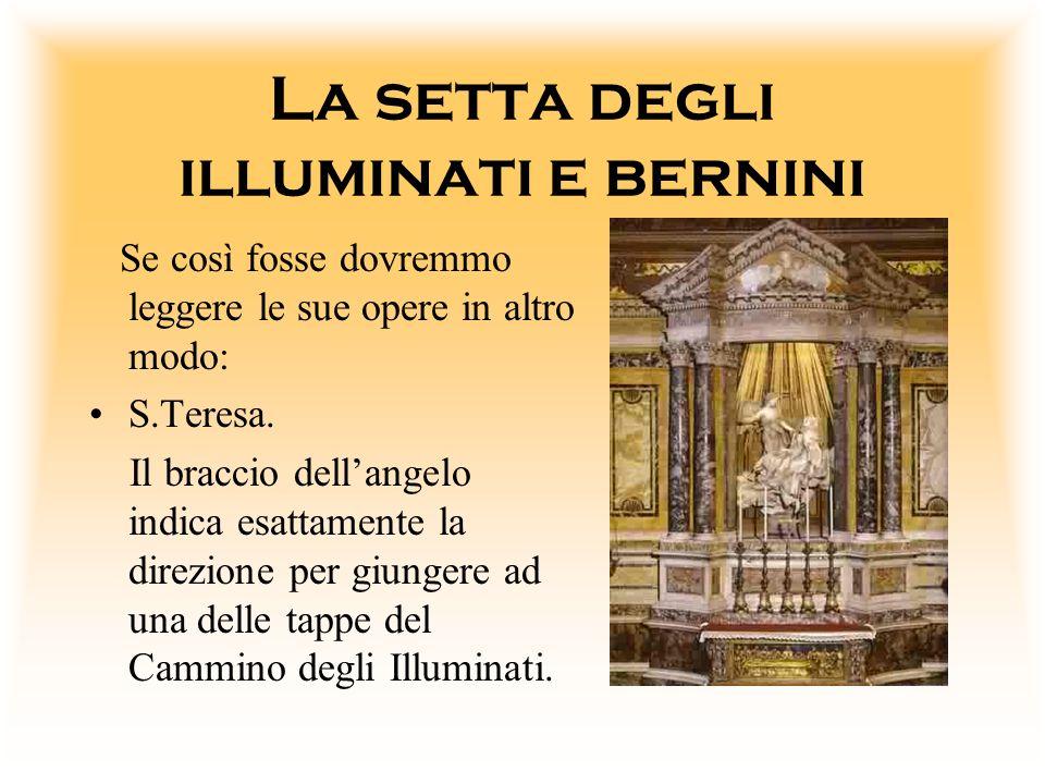 La setta degli illuminati e bernini Se così fosse dovremmo leggere le sue opere in altro modo: S.Teresa. Il braccio dellangelo indica esattamente la d