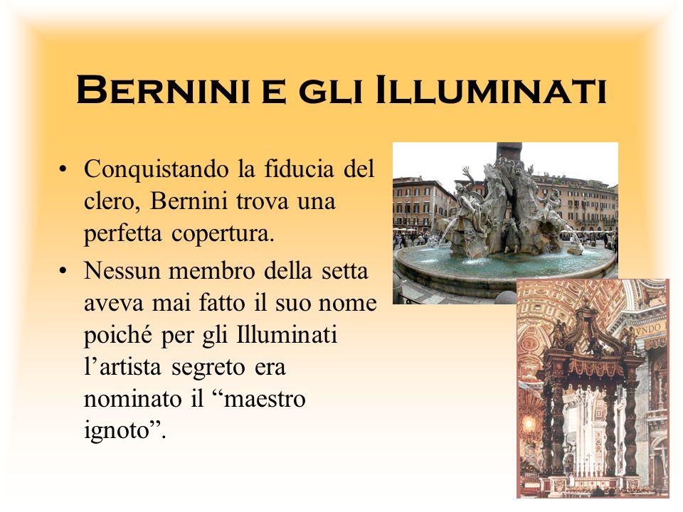 Bernini e gli Illuminati Conquistando la fiducia del clero, Bernini trova una perfetta copertura. Nessun membro della setta aveva mai fatto il suo nom