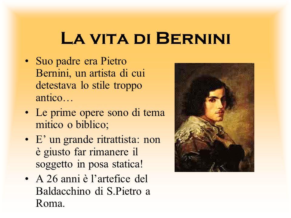 La vita di Bernini Suo padre era Pietro Bernini, un artista di cui detestava lo stile troppo antico… Le prime opere sono di tema mitico o biblico; E u