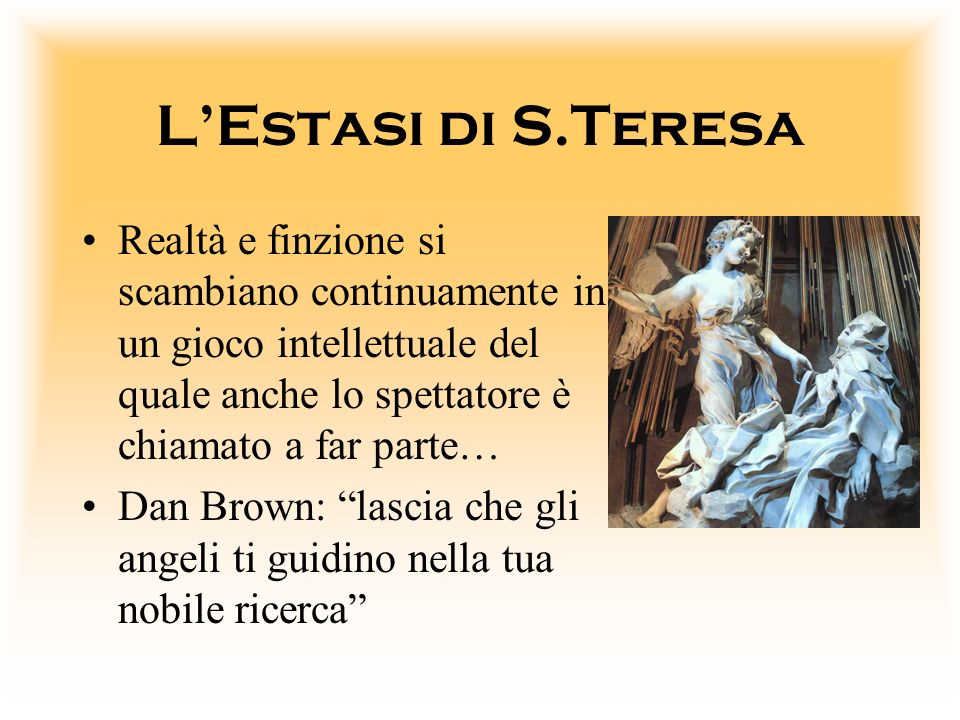 LEstasi di S.Teresa Realtà e finzione si scambiano continuamente in un gioco intellettuale del quale anche lo spettatore è chiamato a far parte… Dan B