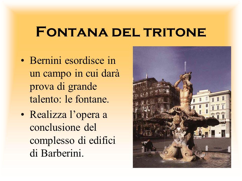 Fontana del tritone Bernini esordisce in un campo in cui darà prova di grande talento: le fontane. Realizza lopera a conclusione del complesso di edif