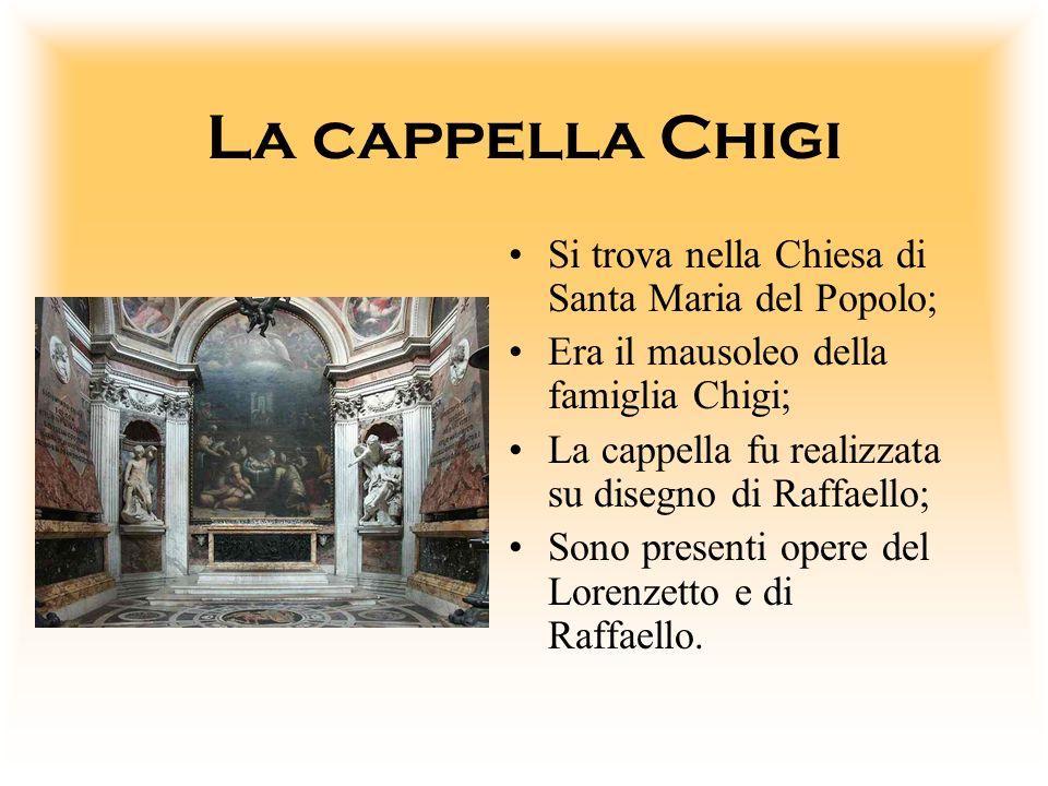 La cappella Chigi Si trova nella Chiesa di Santa Maria del Popolo; Era il mausoleo della famiglia Chigi; La cappella fu realizzata su disegno di Raffa