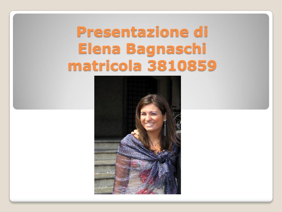 Dati Anagrafici Mi chiamo Elena Bagnaschi, sono nata a S.