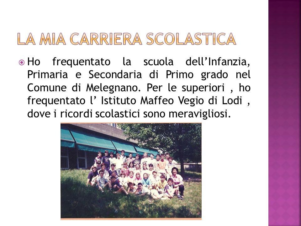 Ho frequentato la scuola dellInfanzia, Primaria e Secondaria di Primo grado nel Comune di Melegnano.