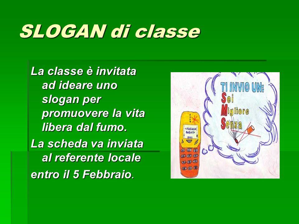 SLOGAN di classe La classe è invitata ad ideare uno slogan per promuovere la vita libera dal fumo. La scheda va inviata al referente locale entro il 5