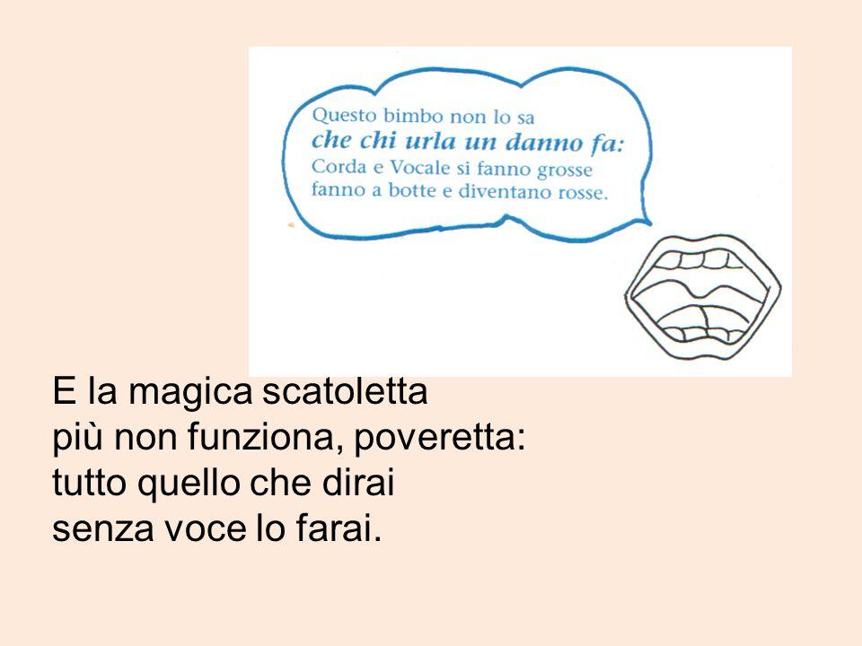 E la magica scatoletta più non funziona, poveretta: tutto quello che dirai senza voce lo farai.