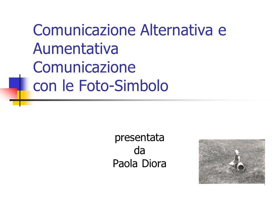 Comunicazione Alternativa e Aumentativa Comunicazione con le Foto-Simbolo presentata da Paola Diora