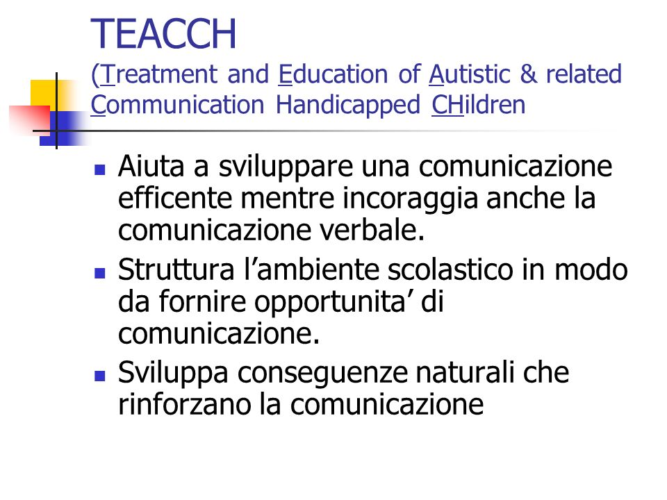 TEACCH (Treatment and Education of Autistic & related Communication Handicapped CHildren Aiuta a sviluppare una comunicazione efficente mentre incorag